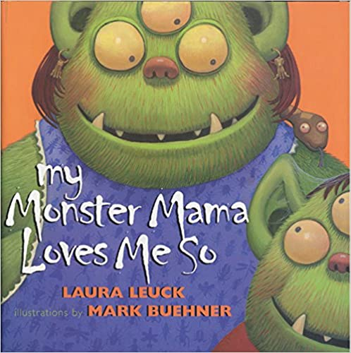 My Monster Mama Loves Me So by Laura Leuck and Mark Buehner.