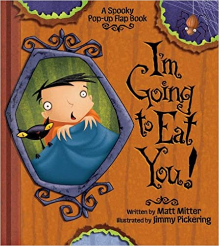 I'm Going to Eat You!: A Spooky Pop-Up Flap Book by Matt Mitter and Jimmy Pickering.