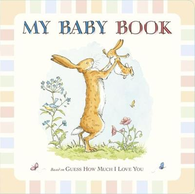 Guess How Much I Love You: My Baby Book by Sam McBratney and Anita Jeram