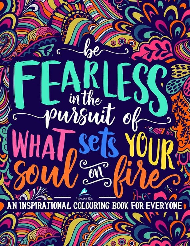 Be Fearless In The Pursuit Of What Sets Your Soul On Fire Colouring Book - Papeterie Bleu