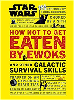 Star Wars How Not to Get Eaten by Ewoks And Other Galactic Survival Skills By Christian Blauvelt.
