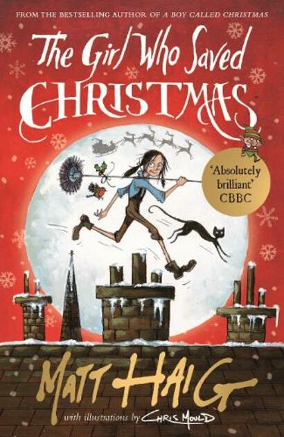 The Girl Who Saved Christmas By Matt Haig, Illustrated By Chris Mould.