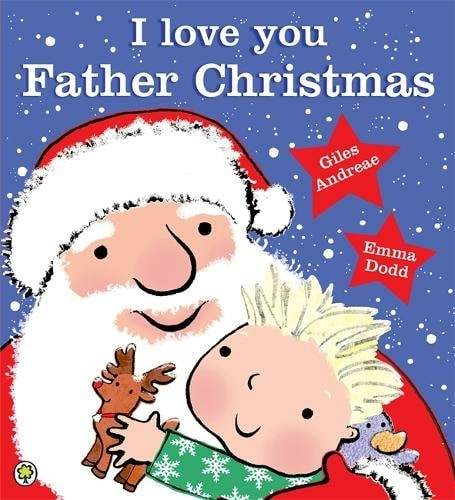 I Love You, Father Christmas By Giles Andreae, Illustrated By Emma Dodd.