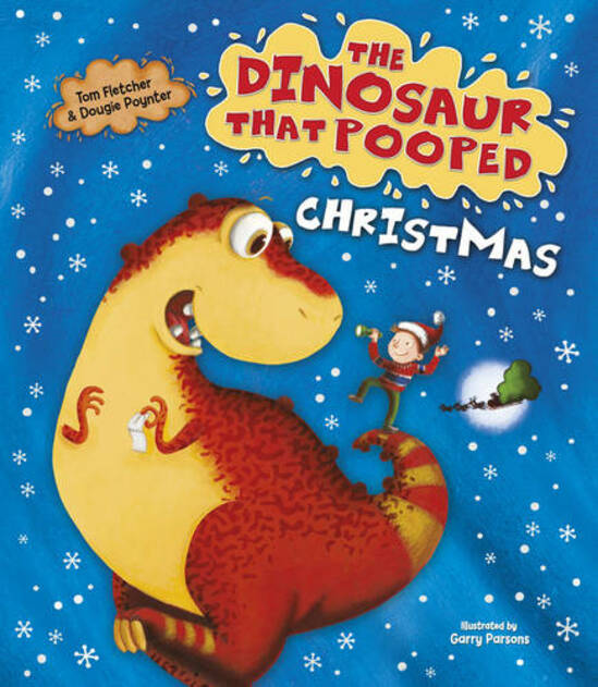 The Dinosaur That Pooped Christmas! By Tom Fletcher & Dougie Poynter, Illustrated By Garry Parsons.
