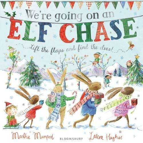We're Going On An Elf Chase By Martha Mumford, Illustrated By Laura Hughes.