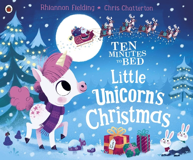 Ten Minutes To Bed: Little Unicorn's Christmas By Rhiannon Fielding, Illustrated By Chris Chatterton.