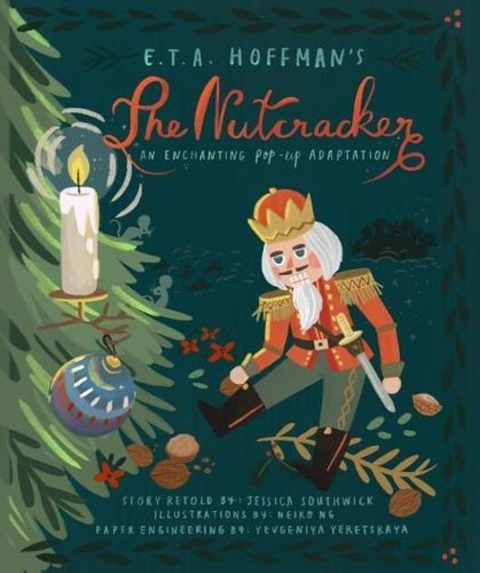 The Nutcracker: An Enchanting Pop-Up Adaptation By Jessica Southwick, Illustrated By Neiko Ng.