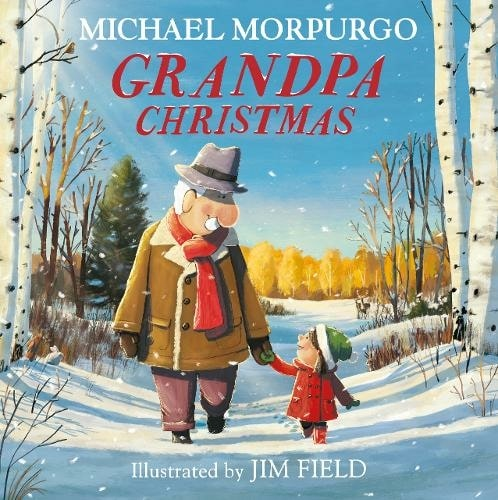 Grandpa Christmas By Michael Morpurgo, Illustrated By Jim Field.