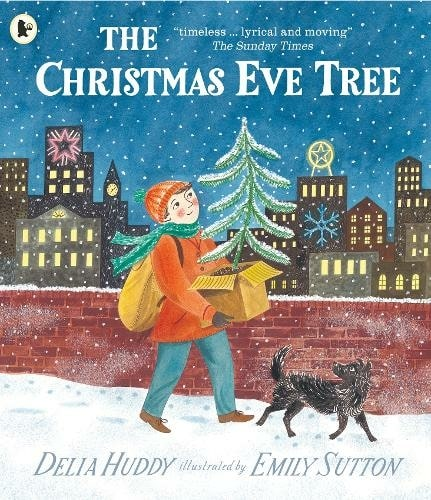 The Christmas Eve Tree By Delia Huddy, Illustrated By Emily Sutton.