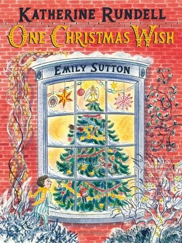 One Christmas Wish By Katherine Rundell, Illustrated By Emily Sutton.