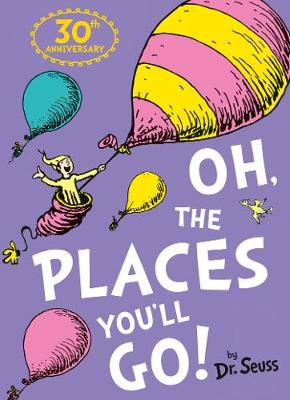 Oh, The Places You'll Go! By Dr. Seuss.