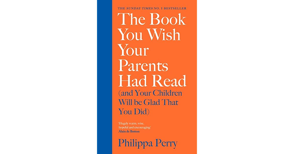 The Book You Wish Your Parents Had Read (and Your Children Will Be Glad That You Did), by Philippa Perry - Waterstones.
