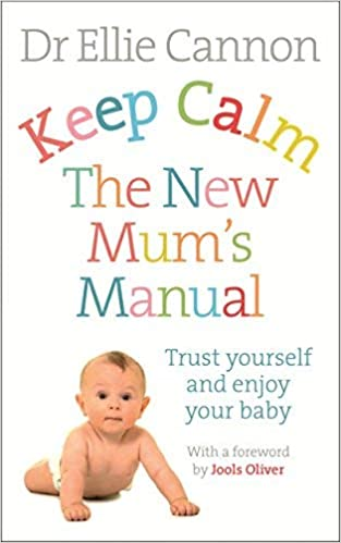 Keep Calm The New Mum's Manual, by Dr Ellie Cannon - Amazon.