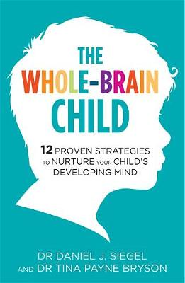 The Whole Brain Child: 12 Proven Strategies To Nurture Your Child's Developing Mind, by Dr Tina Payne Bryson and Dr Daniel Siegel - Waterstones.
