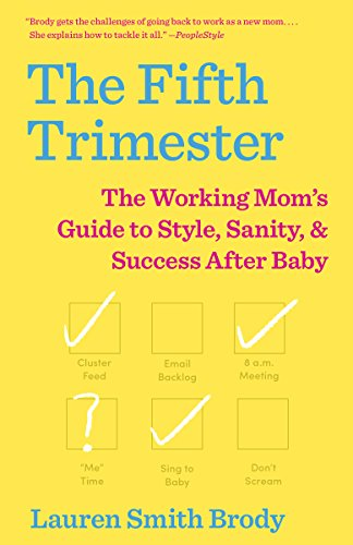 The Fifth Trimester: The Working Mom's Guide to Style, Sanity, and Success After Baby, by Lauren Smith Brody - Amazon.
