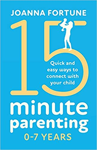 15-Minute Parenting 0-7 Years: Quick And Easy Ways To Connect With Your Child, by Joanna Fortune - Amazon.