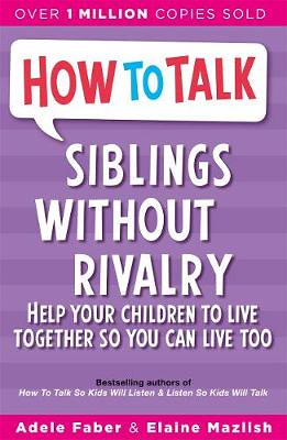How To Talk: Siblings Without Rivalry, by Adele Faber and Elaine Mazlish - Waterstones.