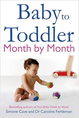 Baby to Toddler Month By Month, by Simone Cave and Dr Caroline Fertleman - Amazon.