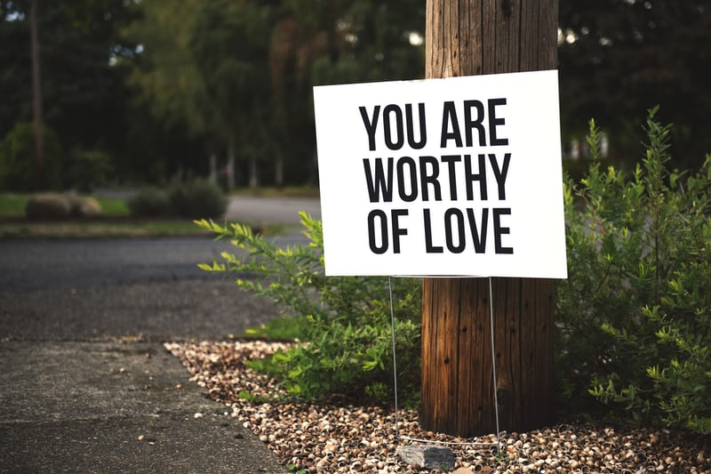 We need to remind ourselves everyday that we are worthy of love.