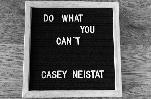 """""""Do what you can't"""" Casey Neistat quotes are inspiring."""