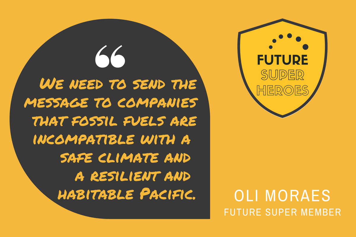 "Quote bu Oli Moraes ""We need to send the message to companies that fossil fuels are incompatible with a safe climate and a resilient and habitable pacific."