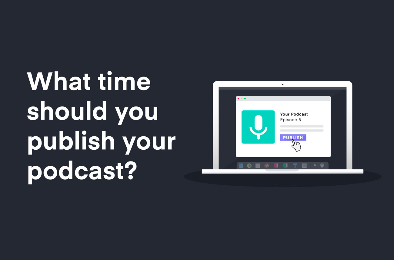 What time should you publish your podcast?