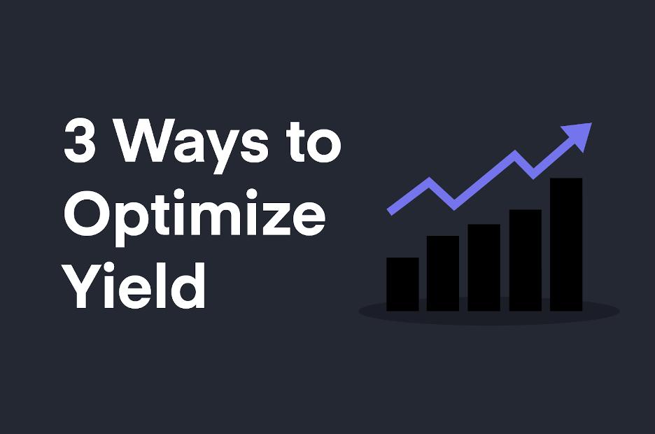 3 Ways to Optimize Yield