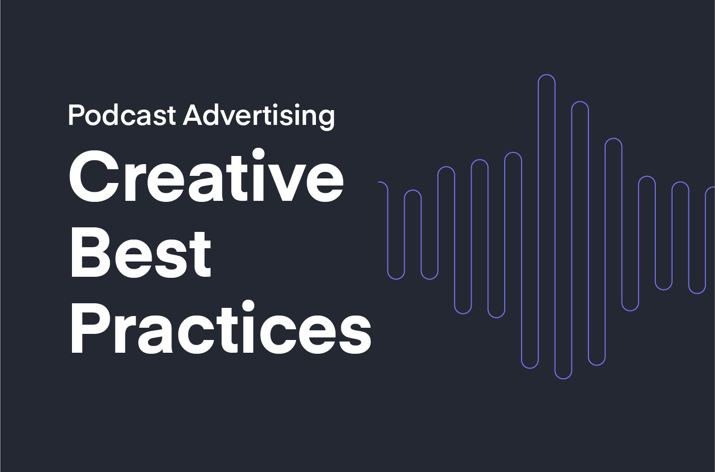 Podcast Advertising Creative Best Practices