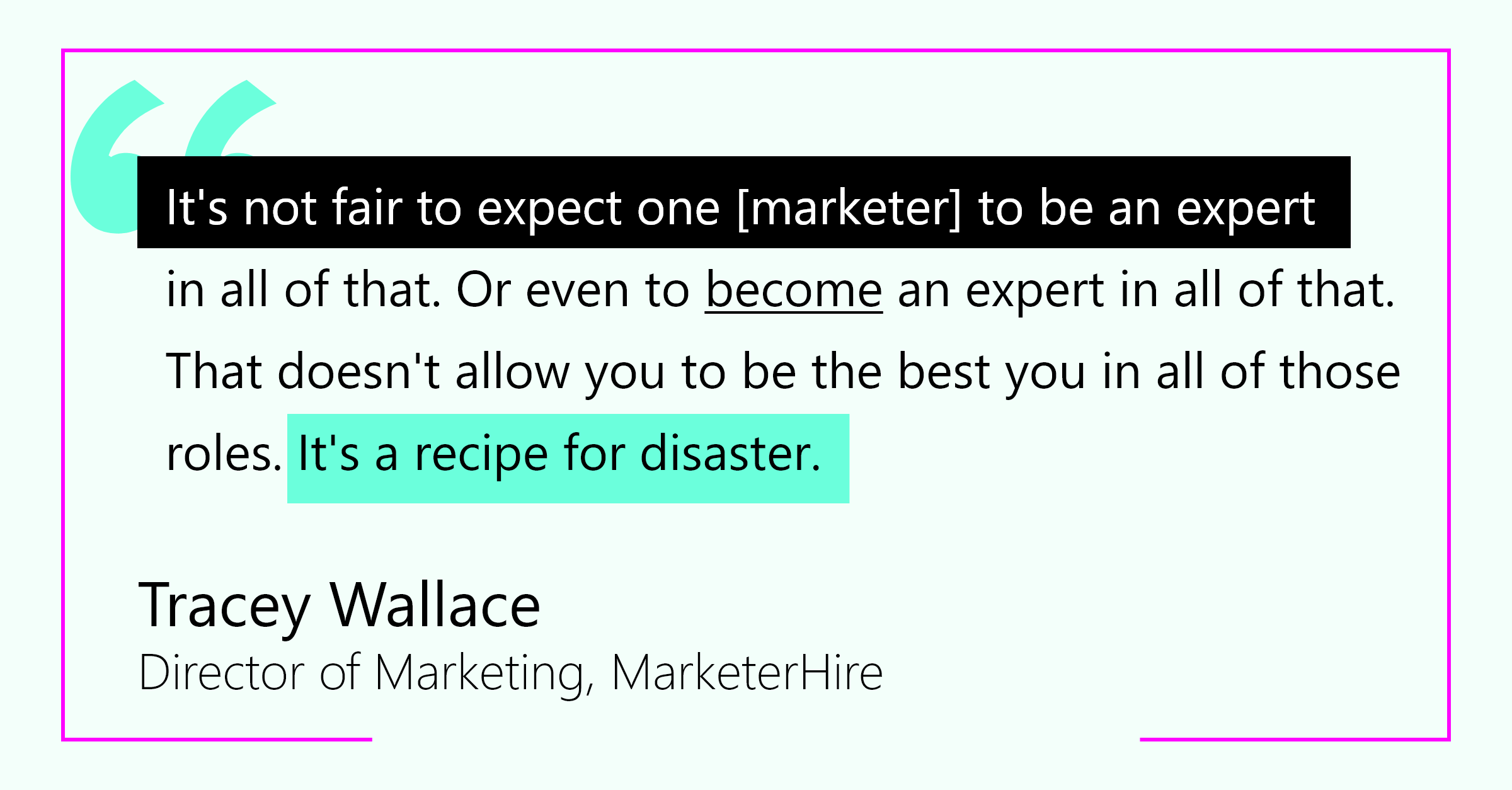 """It's not fair to expect one [marketer] to be an expert in all of that."" -Tracey Wallace, Director of Marketing, MarketerHire"