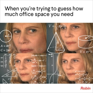 When-Youre-Trying-to-Guess-How-Much-Office-Space-You-Need-Meme