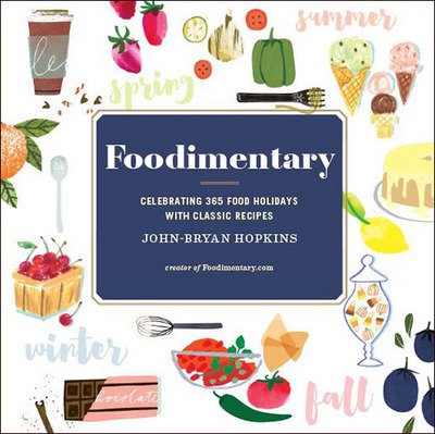Foodimentary: Celebrating 365 Days of Food Holidays with Classic Recipes