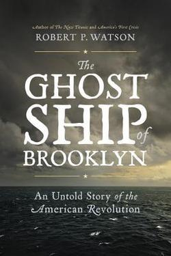 BAM Interview: Robert Watson on the American Revolution and The Ghost Ship of Brooklyn