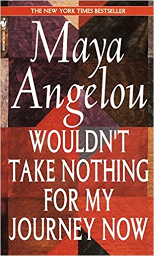 Wouldn't Take Nothing for My Journey Now: Angelou, Maya: 9780553569070:  Amazon.com: Books
