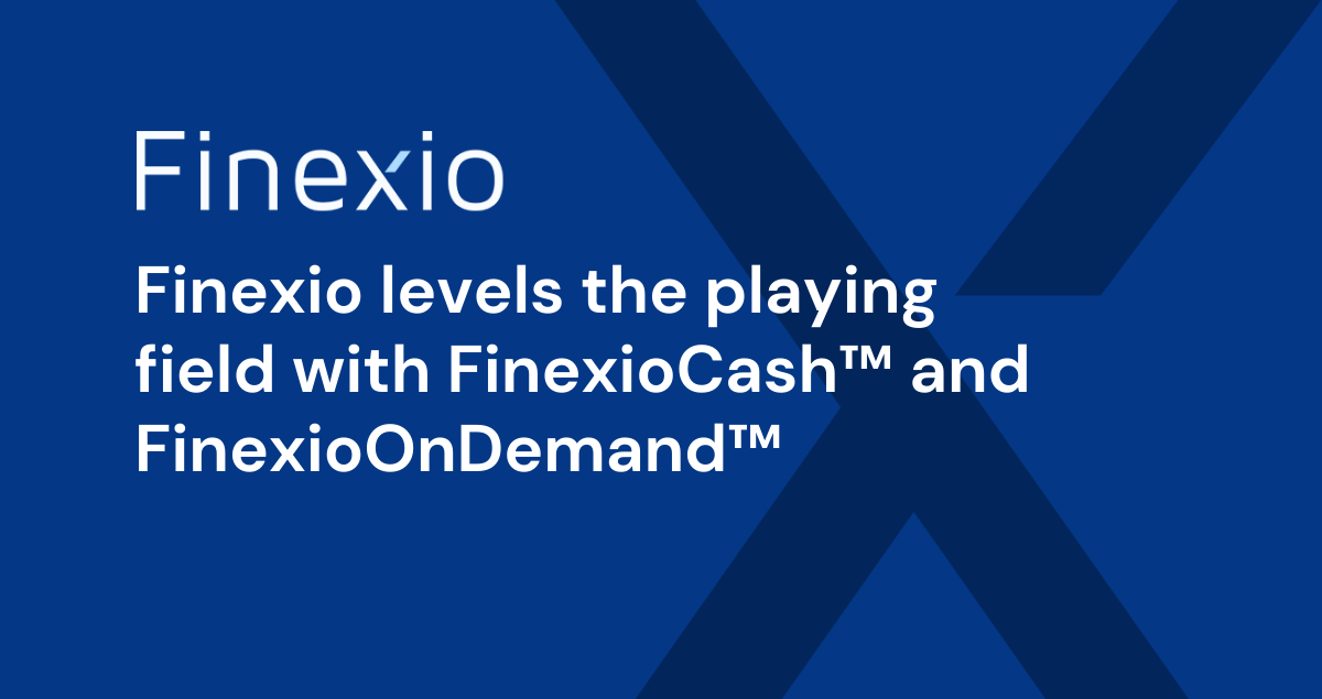 Finexio levels the playing field with FinexioCash™ and FinexioOnDemand™