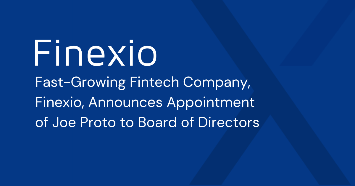 Fast-Growing Fintech Company, Finexio, Announces Appointment of Joe Proto to Board of Directors