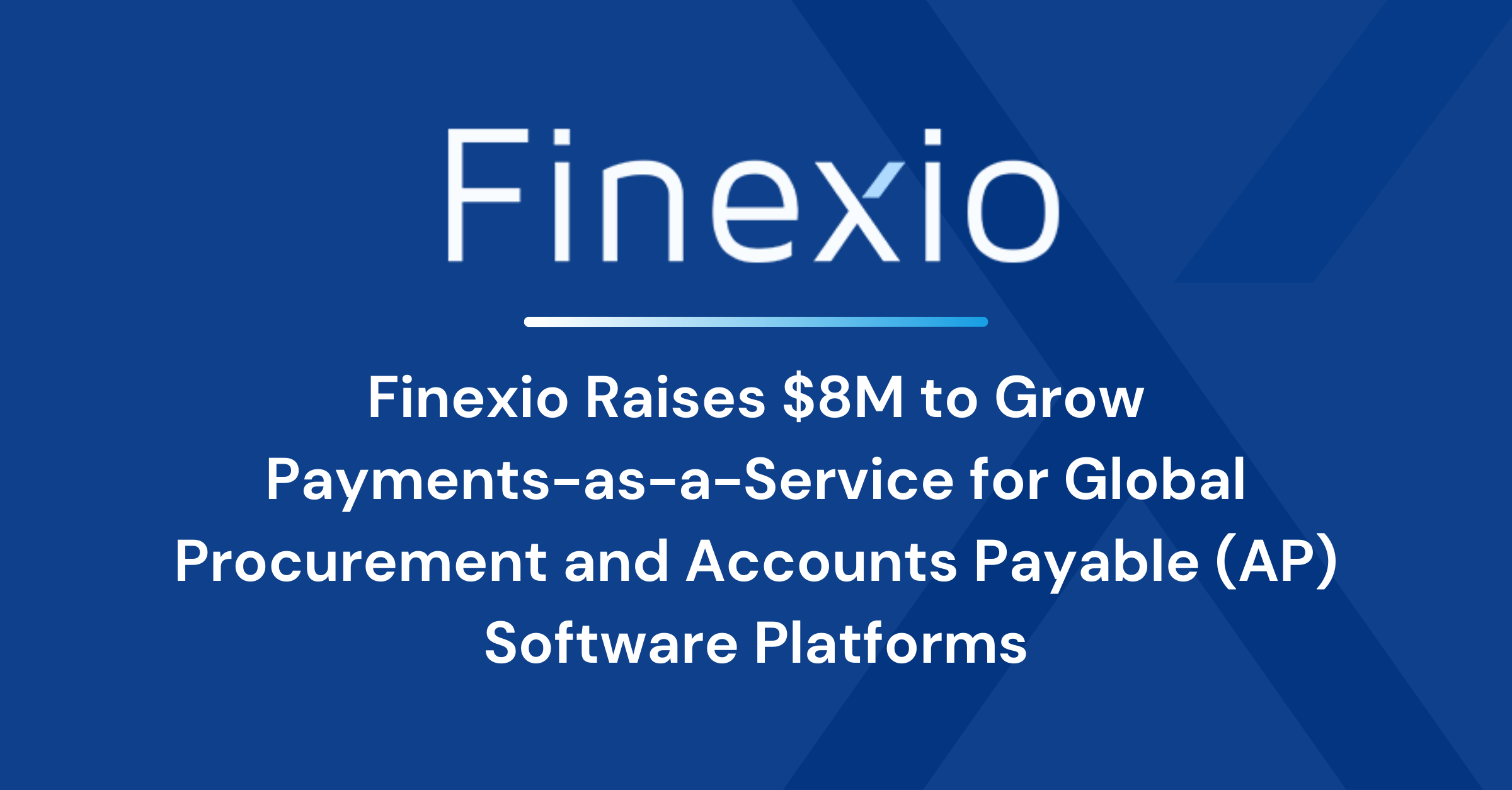 Finexio Raises $8M to Grow Payments-as-a-Service for Global Procurement and AP Software Platforms