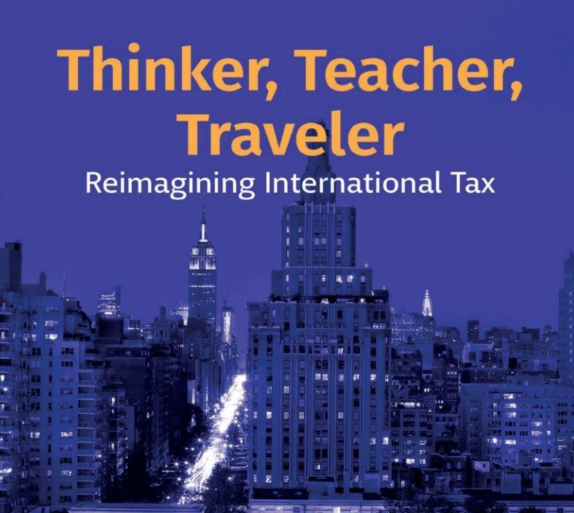 Thinker, Teacher, Traveler: Reimagining International Tax