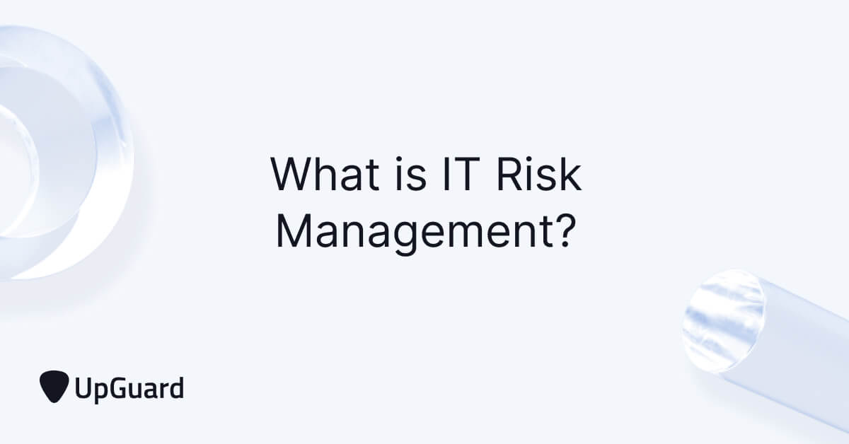 What is IT Risk Management? Updated for 2021