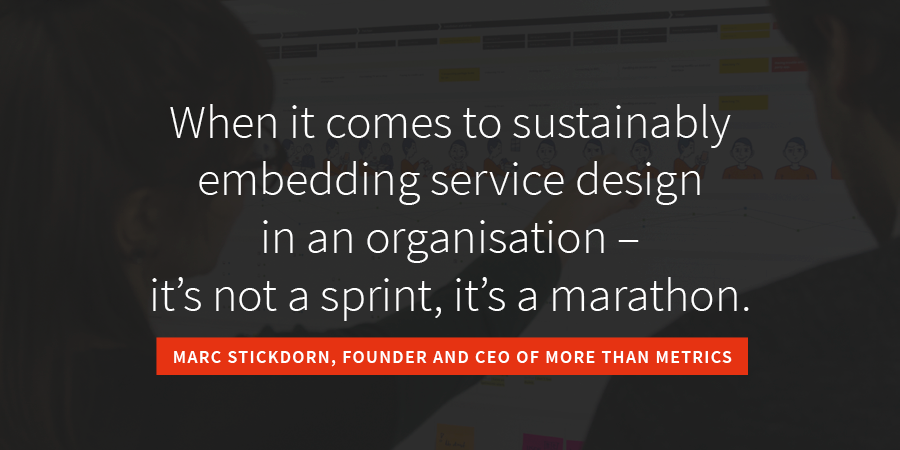 black square with quote: when it comes to sustainably embedding service design in an organisation – it's not a sprint, it's a marathon. – Marc Stickdorn, CEO and Co-founder of More than Metrics