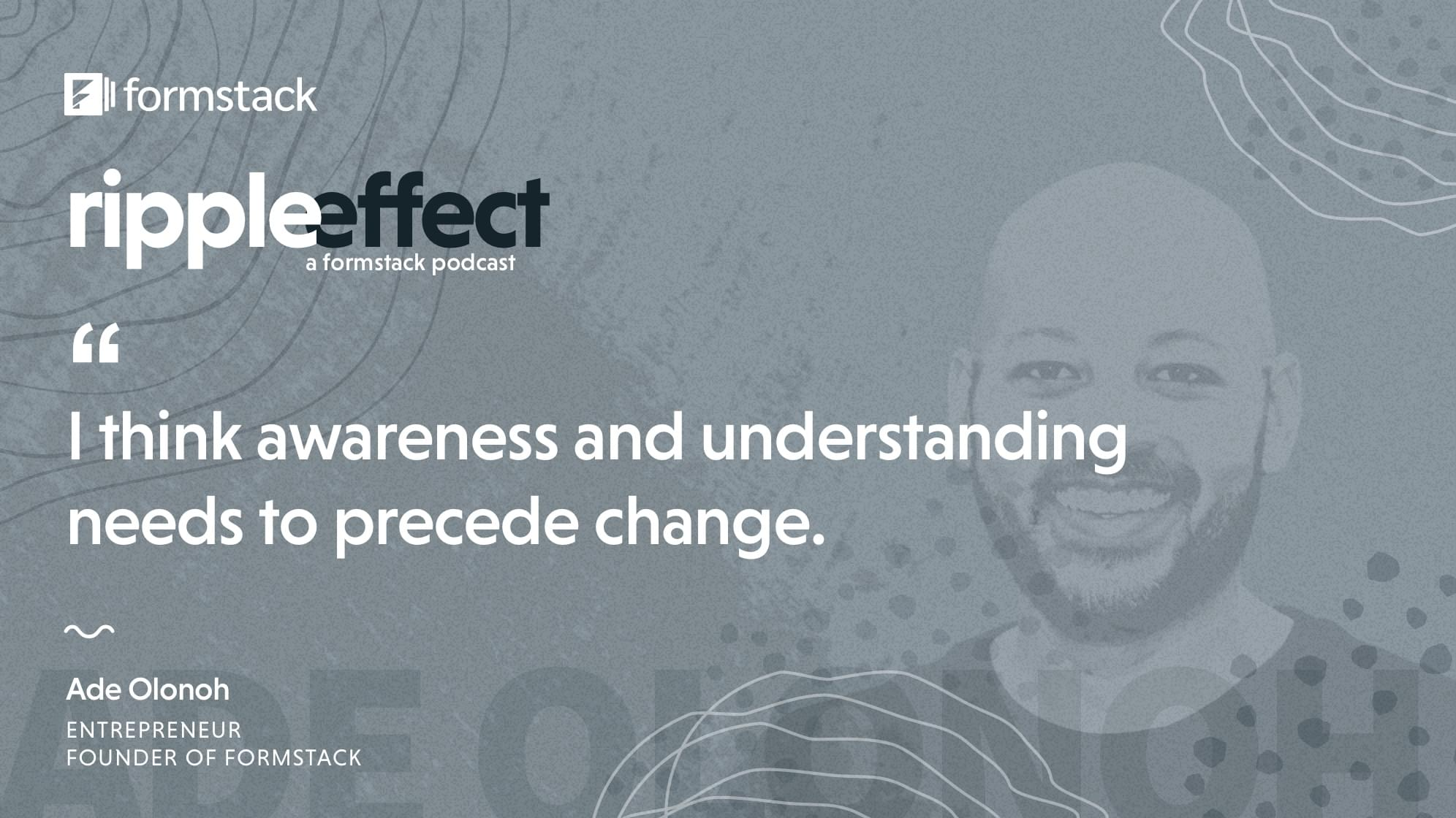 """I think awareness and understanding needs to precede change."""