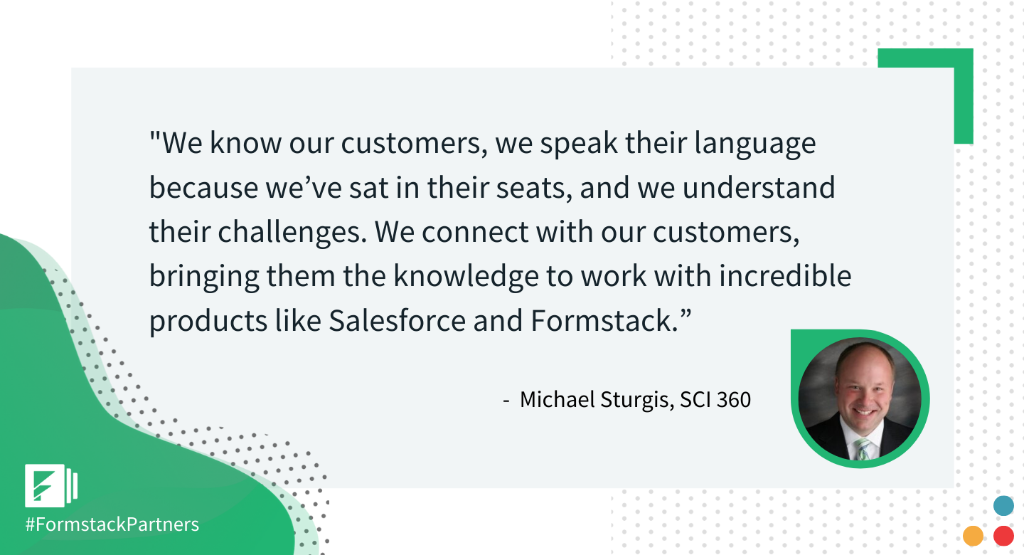 Micheal Sturgis of SCI 360 discusses connection with customers and why he recommends Salesforce and Formstack.