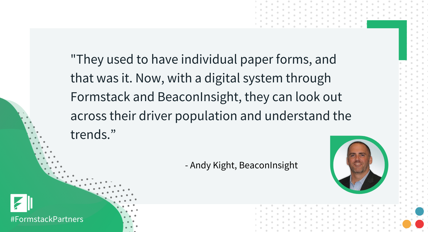 Andy Kight of BeaconInsight discusses how Formstack has improved previous paper-based processes for drivers.
