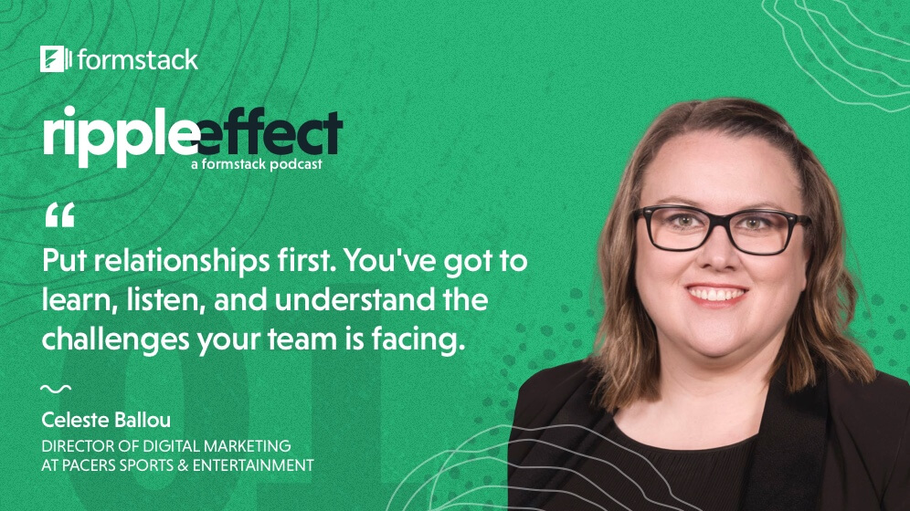 Celeste Ballou, Director of Digital Marketing at Pacers Sports & Entertainment is the first gues on Ripple Effect, a Formstack podcast.