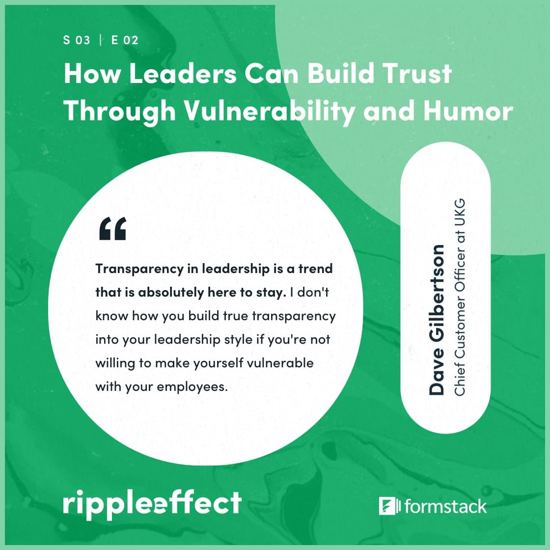 quote from the Ripple Effect podcast episode How leaders Can Build Trust Through Vulnerability and Humor