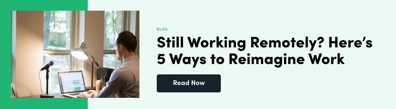Still Working Remotely? Here's 5 Ways to Reimagine Work for 2021