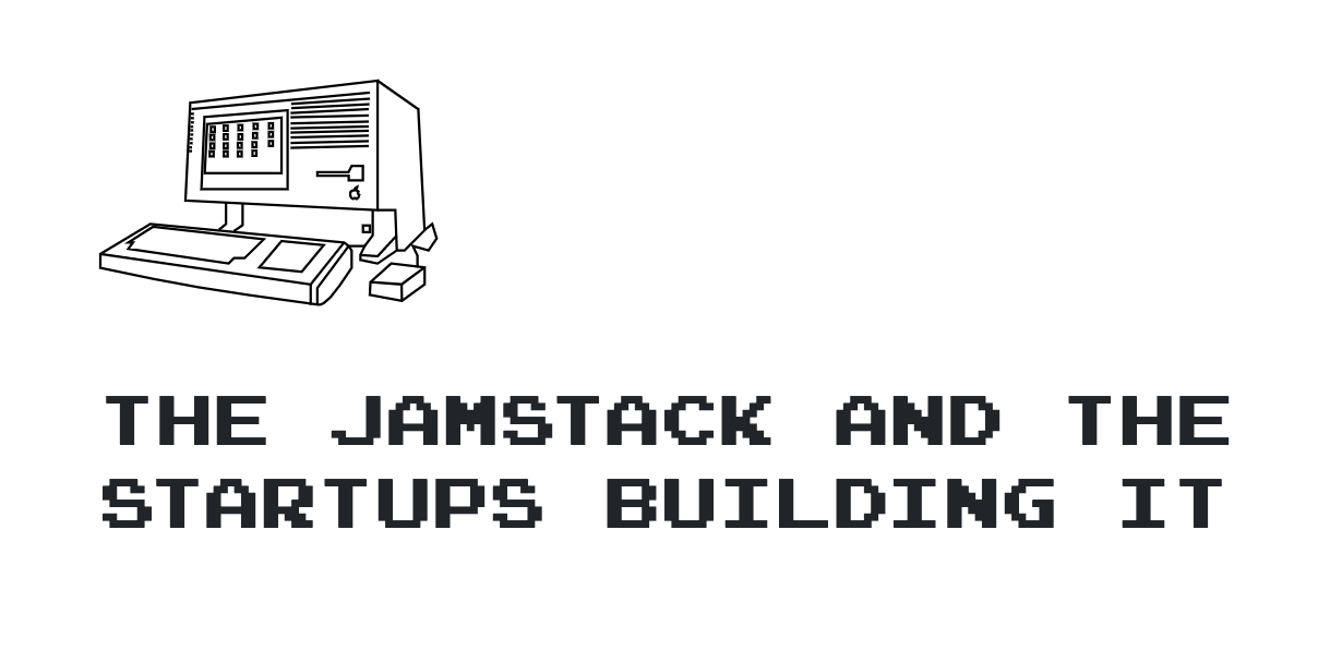The Jamstack and the startups building it banner
