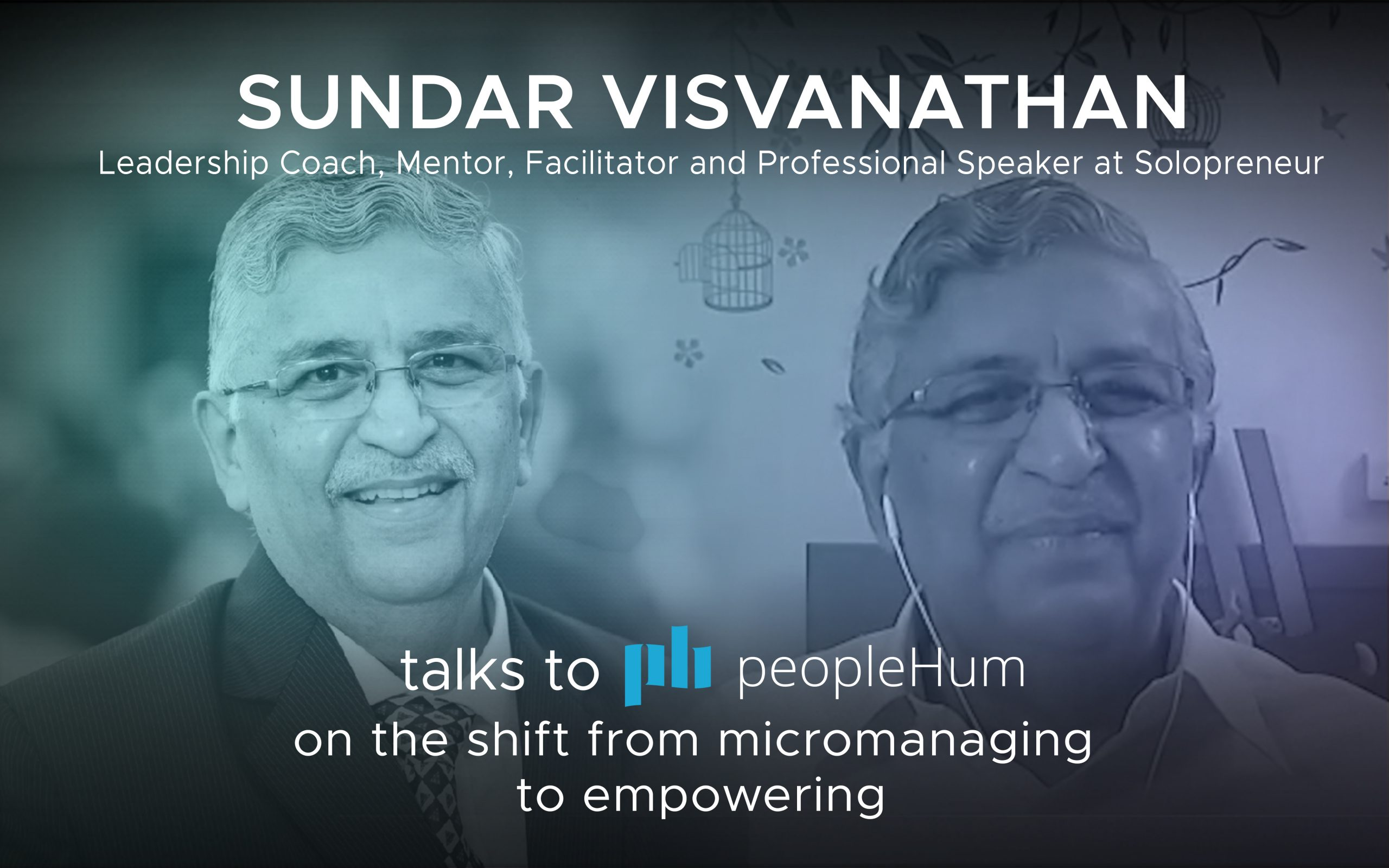 The shift from micromanaging to empowering - Sundar Visvanathan [Interview]