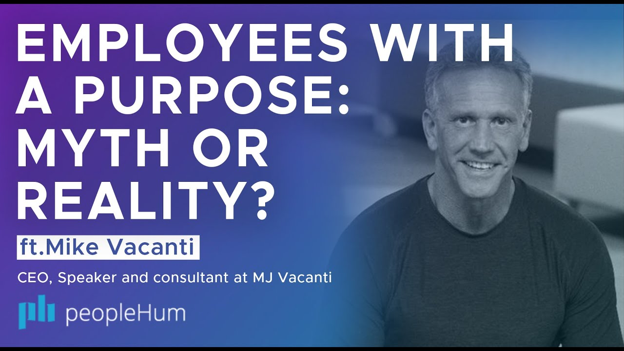 Employees With A Purpose: Myth Or Reality ft. Mike Vacanti peopleHum