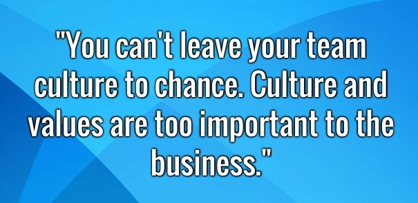 If You Aren't Deliberate About Creating a Great Culture, You Will End Up with a Culture by Chance