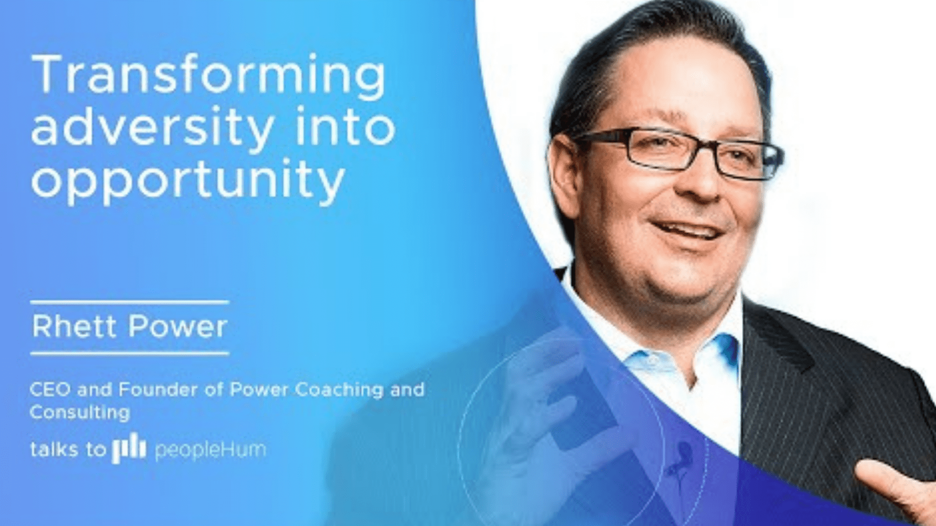 Transforming adversity into opportunity - Rhett Power [Interview]